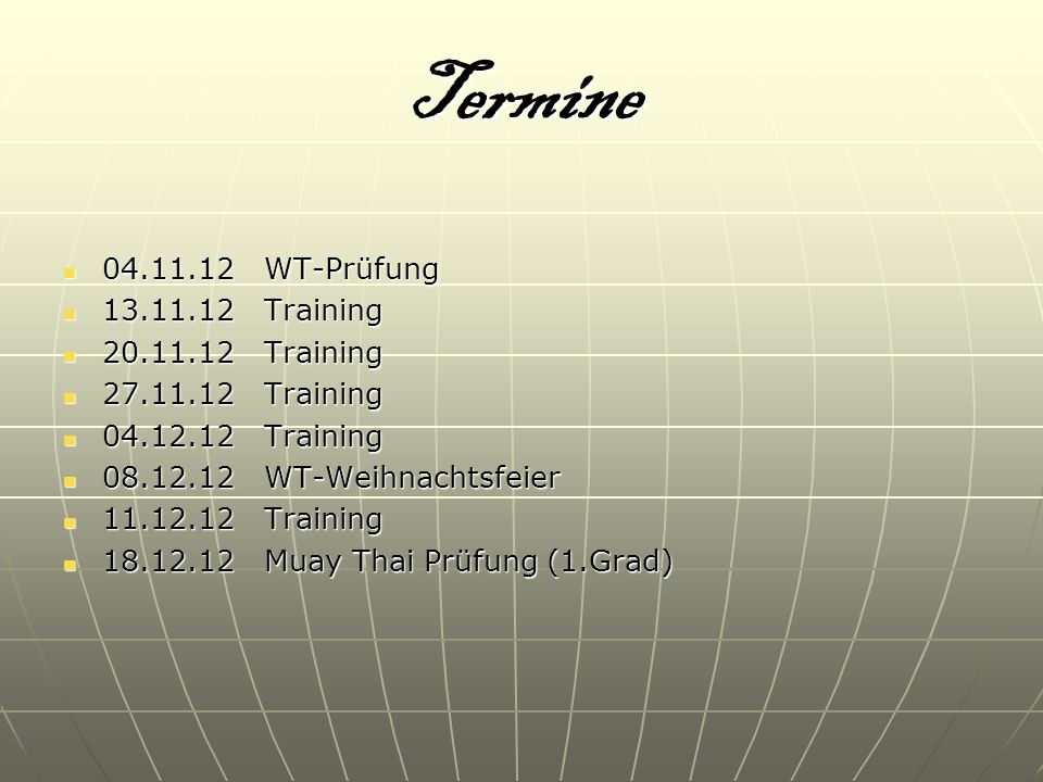 Termine 04.11.12 WT-Prüfung 13.11.12 Training 20.11.12 Training