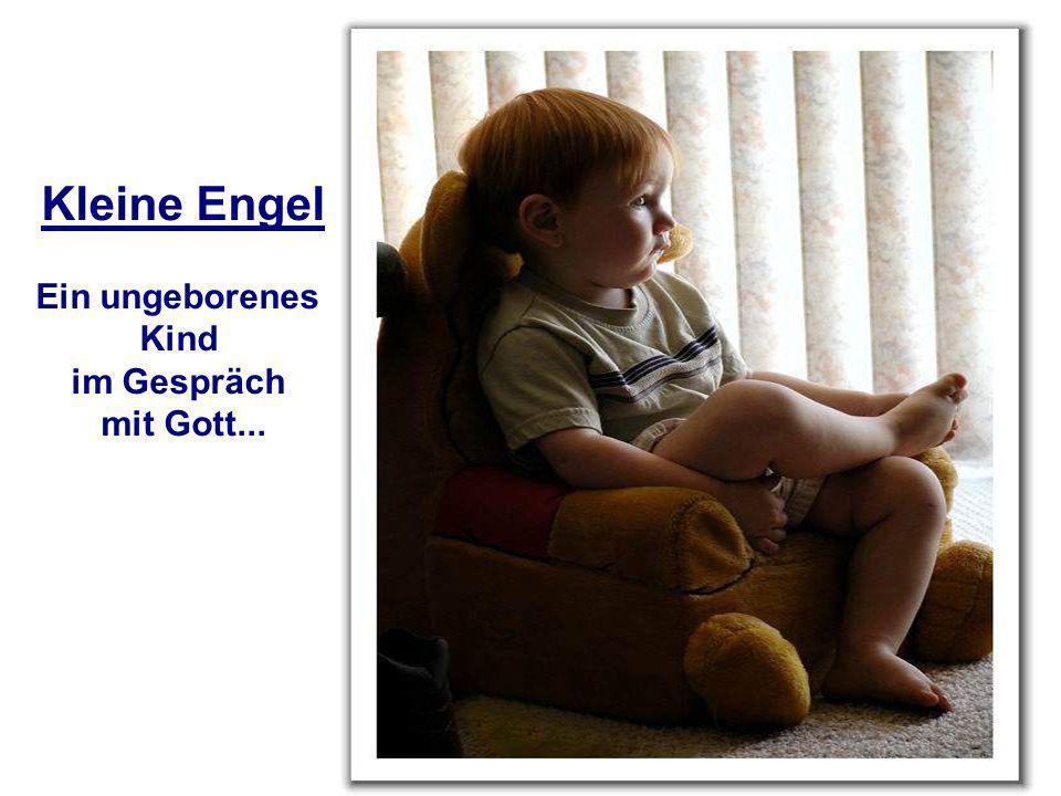 Kleine Engel Ein ungeborenes Kind im Gespräch mit Gott...