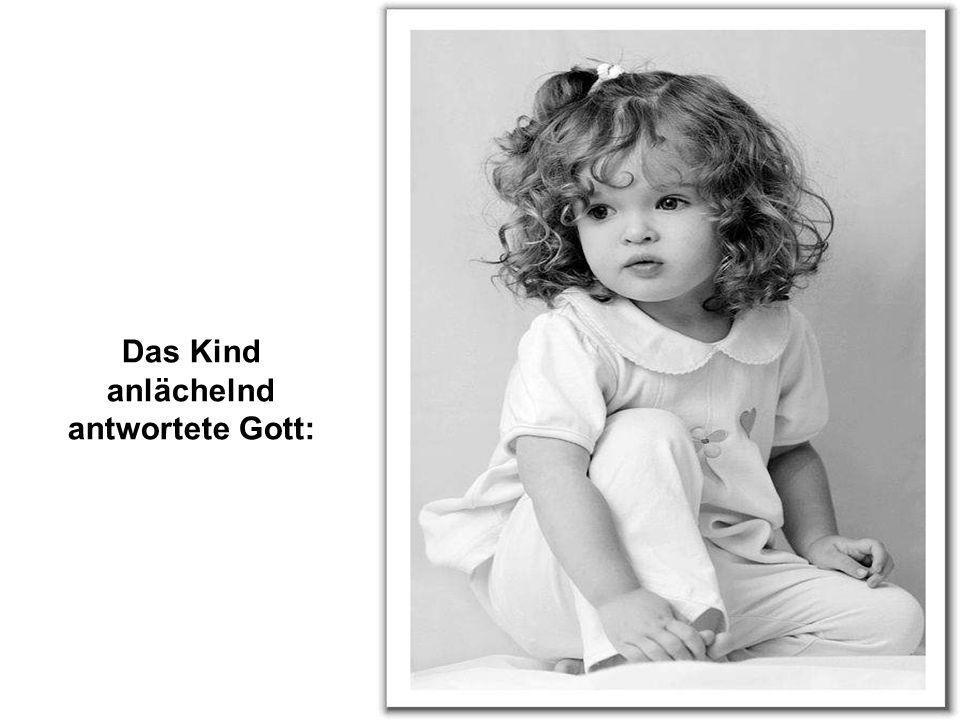 Das Kind anlächelnd antwortete Gott:
