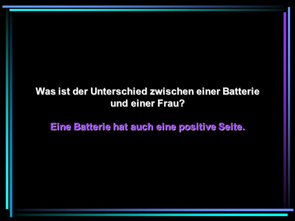Was ist der Unterschied zwischen einer Batterie und einer Frau