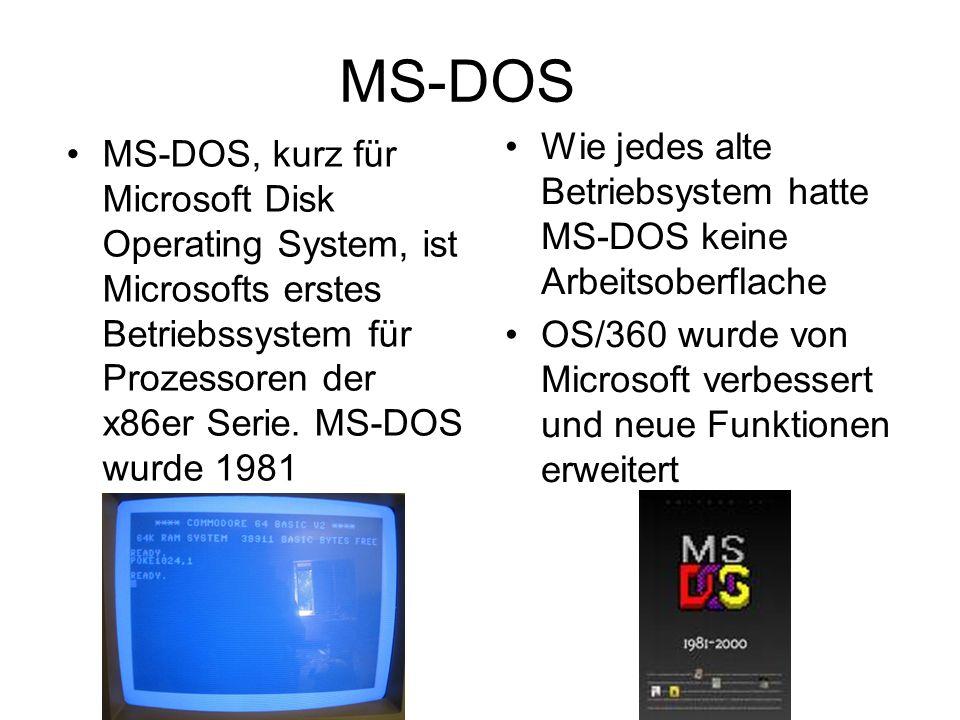 MS-DOS Wie jedes alte Betriebsystem hatte MS-DOS keine Arbeitsoberflache. OS/360 wurde von Microsoft verbessert und neue Funktionen erweitert.