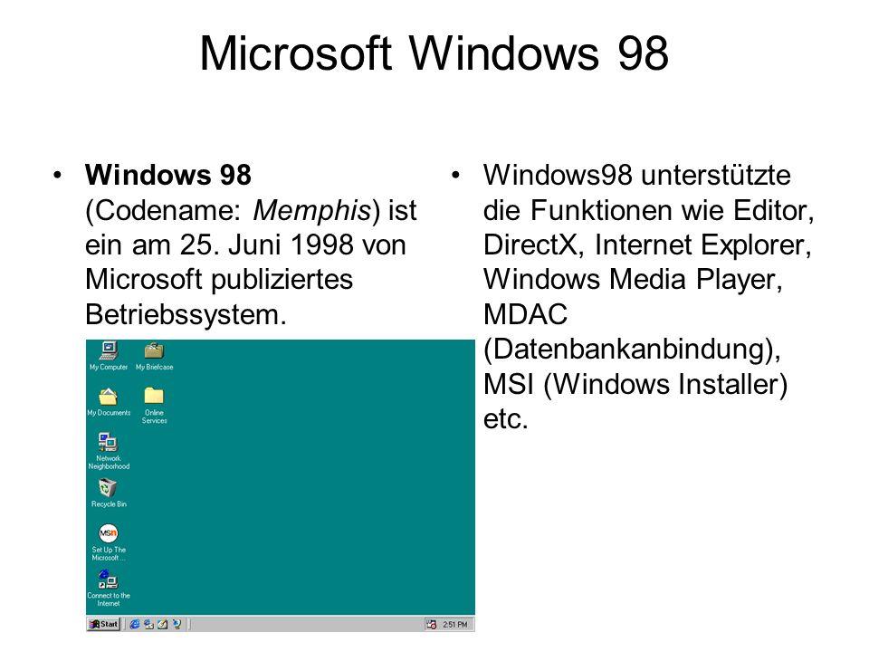 Microsoft Windows 98 Windows 98 (Codename: Memphis) ist ein am 25. Juni 1998 von Microsoft publiziertes Betriebssystem.