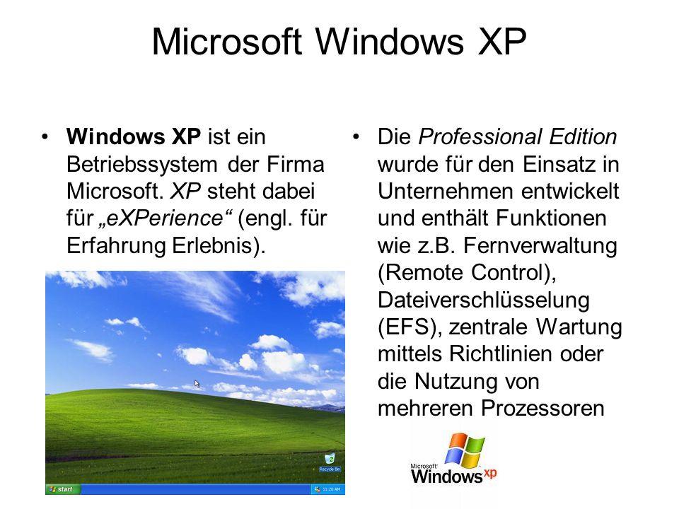 """Microsoft Windows XP Windows XP ist ein Betriebssystem der Firma Microsoft. XP steht dabei für """"eXPerience (engl. für Erfahrung Erlebnis)."""