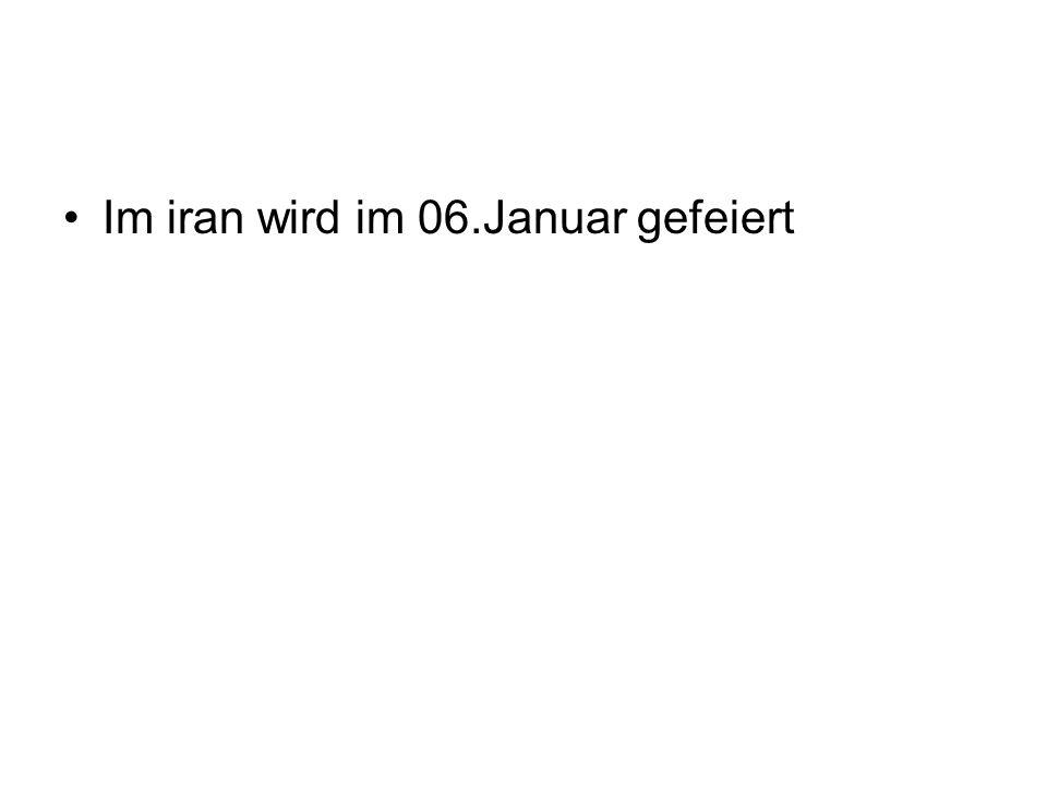 Im iran wird im 06.Januar gefeiert