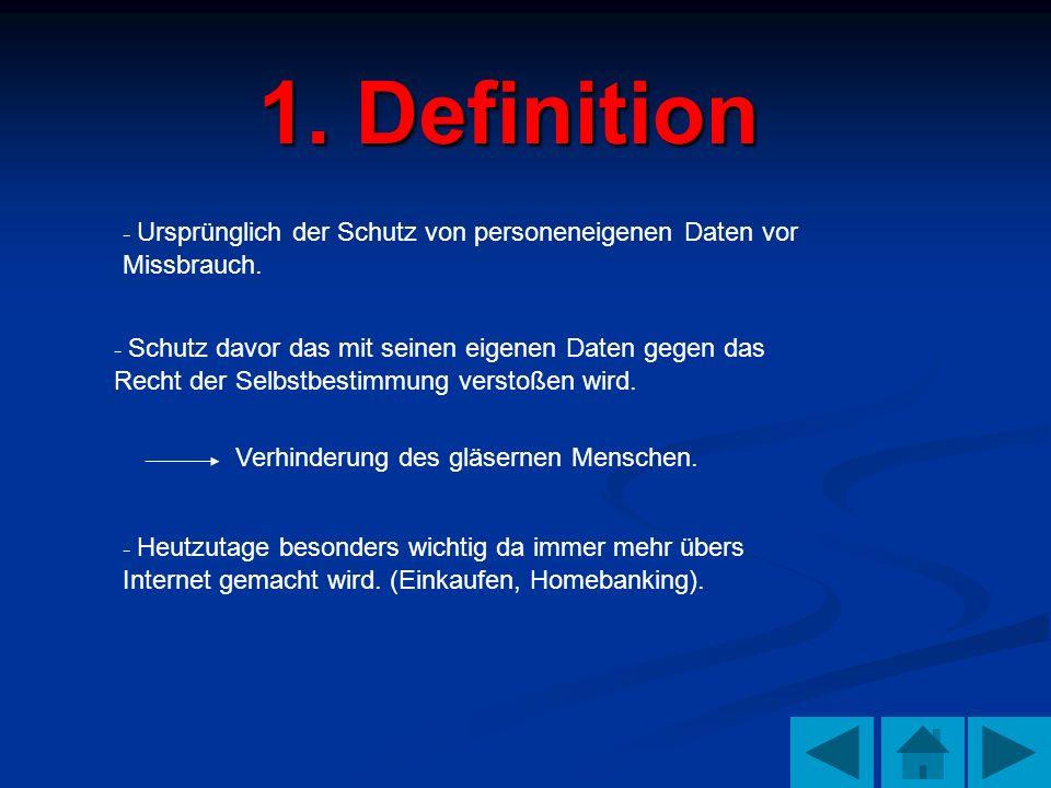 1. Definition- Ursprünglich der Schutz von personeneigenen Daten vor Missbrauch.