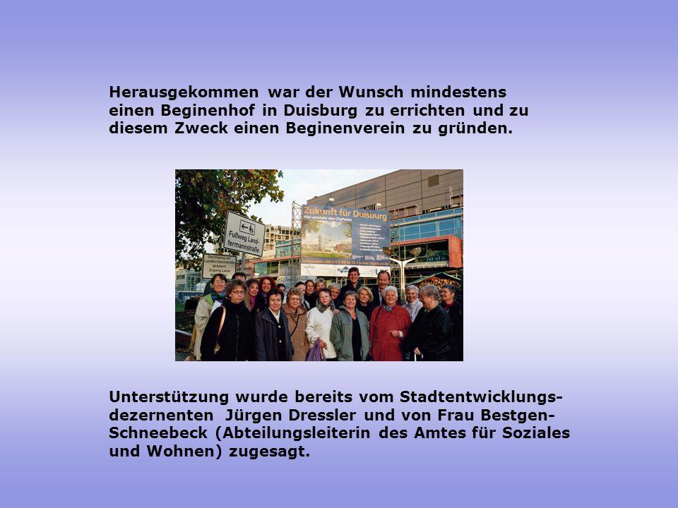 Herausgekommen war der Wunsch mindestens einen Beginenhof in Duisburg zu errichten und zu diesem Zweck einen Beginenverein zu gründen.