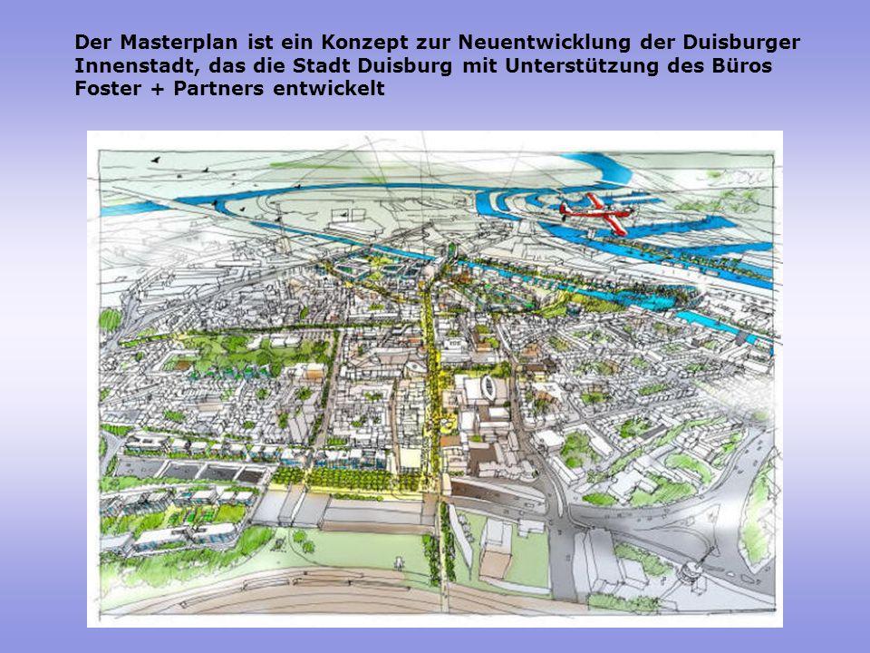 Der Masterplan ist ein Konzept zur Neuentwicklung der Duisburger Innenstadt, das die Stadt Duisburg mit Unterstützung des Büros Foster + Partners entwickelt