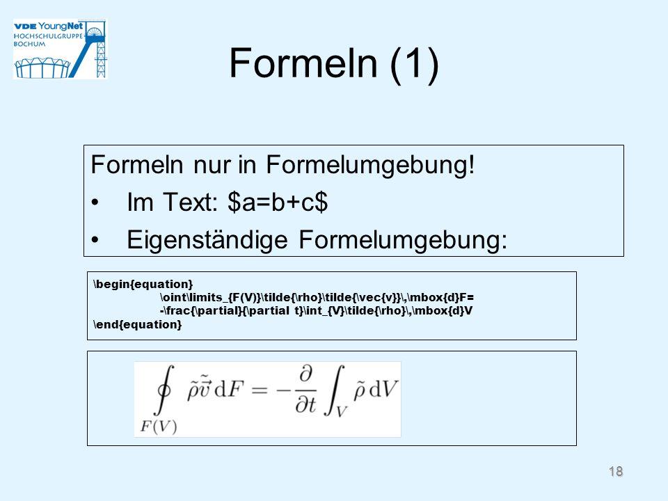 Formeln (1) Formeln nur in Formelumgebung! Im Text: $a=b+c$