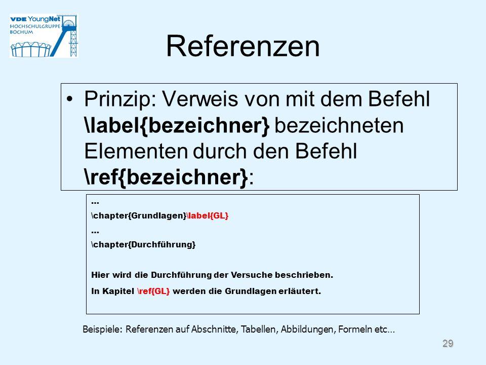 Referenzen Prinzip: Verweis von mit dem Befehl \label{bezeichner} bezeichneten Elementen durch den Befehl \ref{bezeichner}: