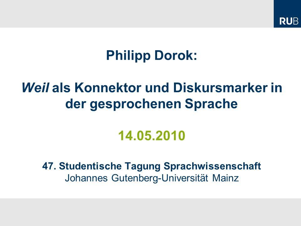 Philipp Dorok: Weil als Konnektor und Diskursmarker in der gesprochenen Sprache 14.05.2010 47.