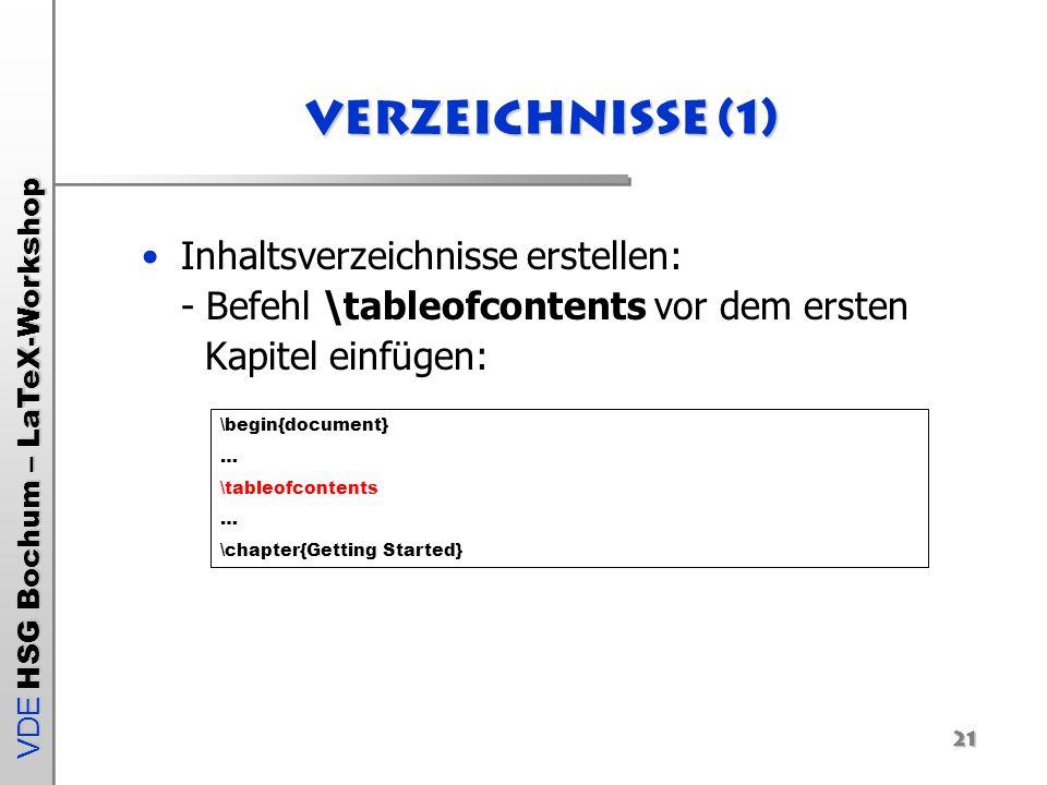 Verzeichnisse (1) Inhaltsverzeichnisse erstellen: - Befehl \tableofcontents vor dem ersten Kapitel einfügen: