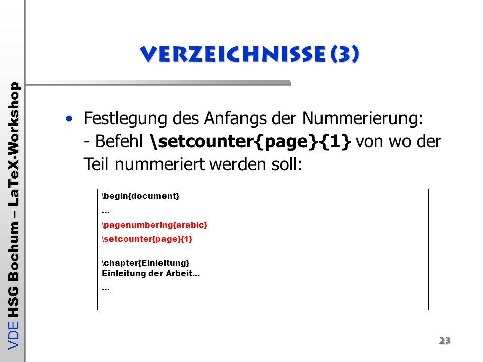 Verzeichnisse (3) Festlegung des Anfangs der Nummerierung: - Befehl \setcounter{page}{1} von wo der Teil nummeriert werden soll: