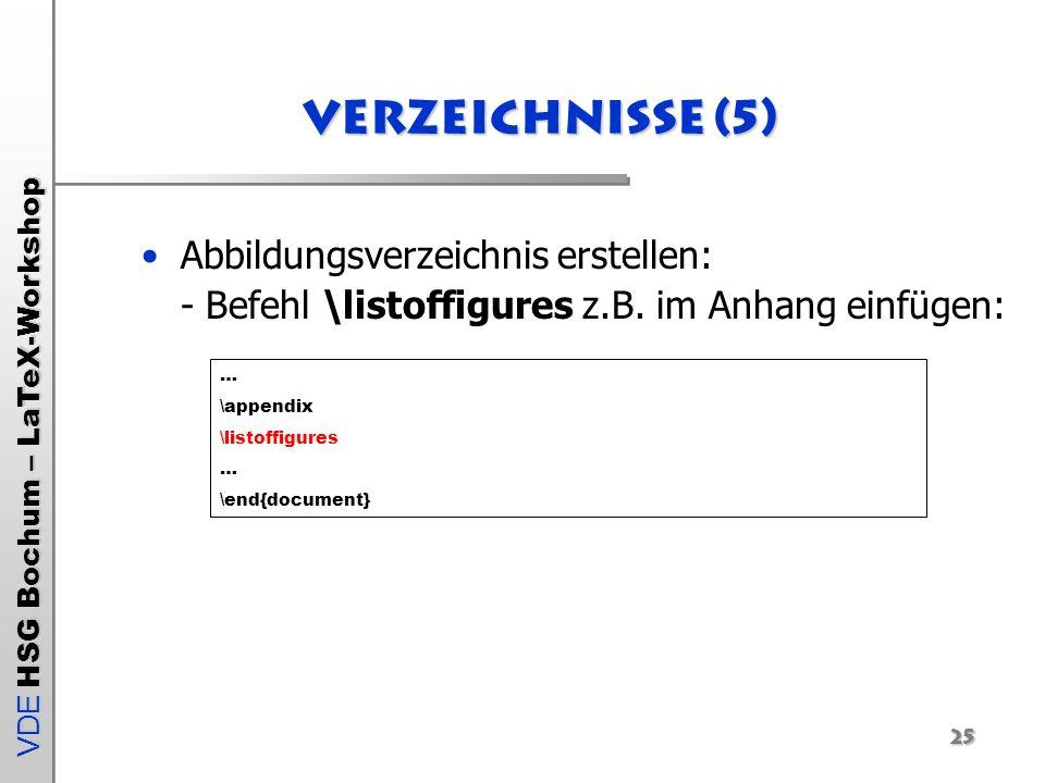 Verzeichnisse (5) Abbildungsverzeichnis erstellen: - Befehl \listoffigures z.B. im Anhang einfügen: