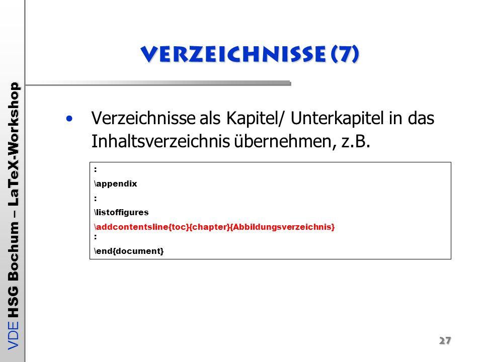 Verzeichnisse (7) Verzeichnisse als Kapitel/ Unterkapitel in das Inhaltsverzeichnis übernehmen, z.B.