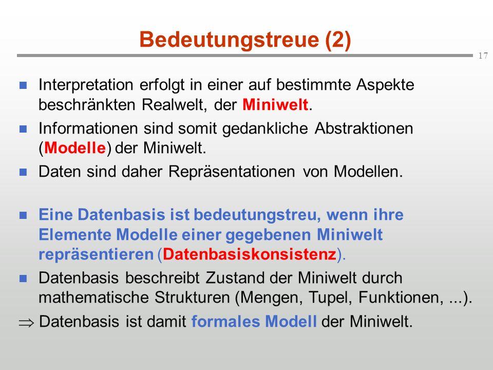 Bedeutungstreue (2) Interpretation erfolgt in einer auf bestimmte Aspekte beschränkten Realwelt, der Miniwelt.
