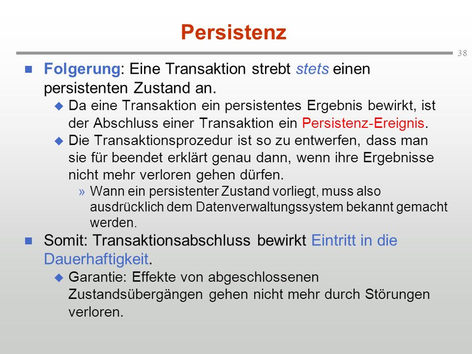 Persistenz Folgerung: Eine Transaktion strebt stets einen persistenten Zustand an.