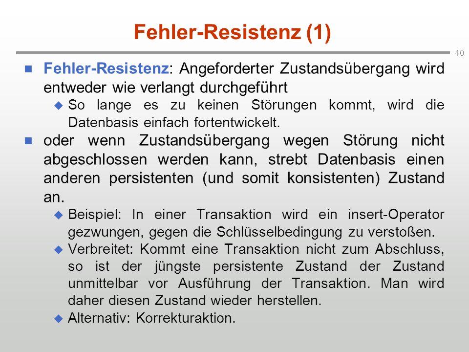 Fehler-Resistenz (1) Fehler-Resistenz: Angeforderter Zustandsübergang wird entweder wie verlangt durchgeführt.