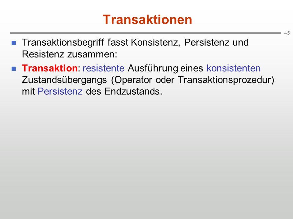 Transaktionen Transaktionsbegriff fasst Konsistenz, Persistenz und Resistenz zusammen: