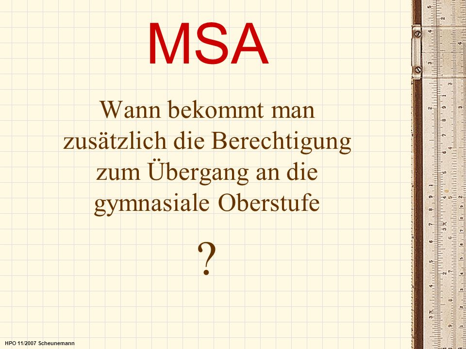 MSAWann bekommt man zusätzlich die Berechtigung zum Übergang an die gymnasiale Oberstufe.