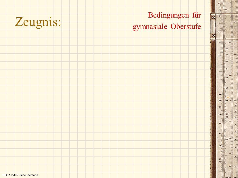 Bedingungen für gymnasiale Oberstufe Zeugnis: HPO 11/2007 Scheunemann