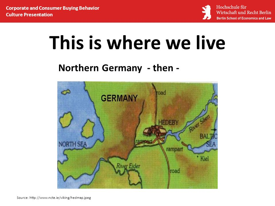 This is where we live Northern Germany - then -