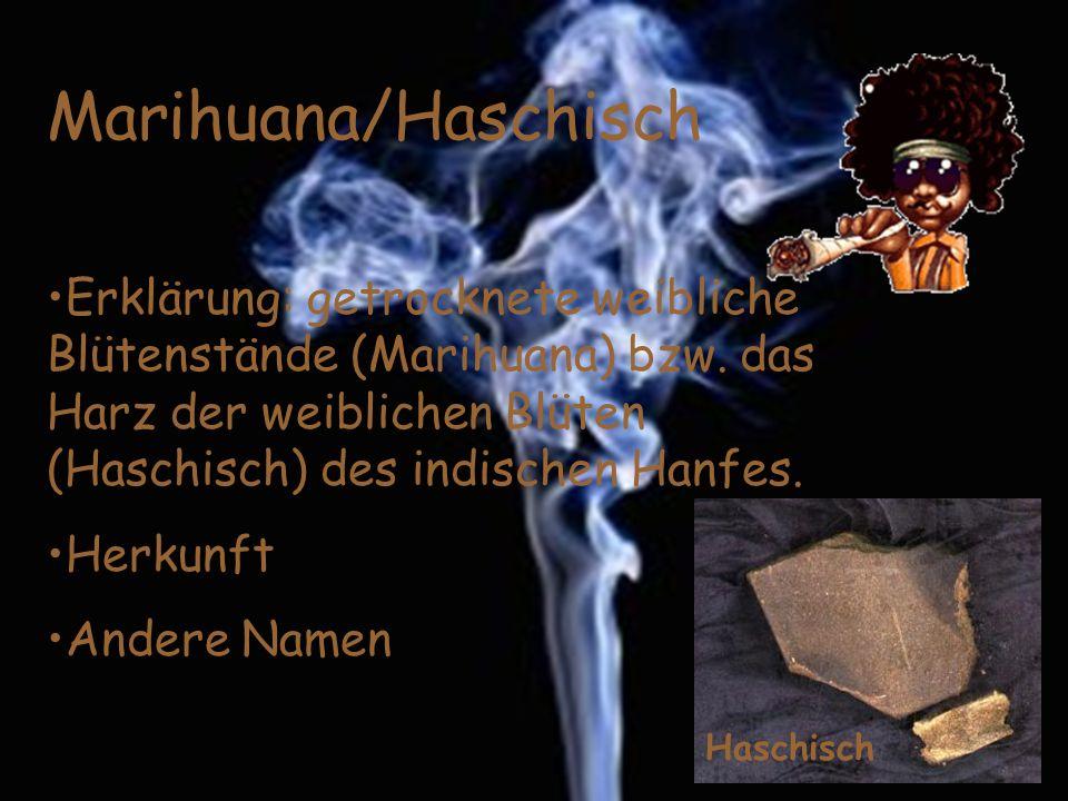 Marihuana/Haschisch Erklärung: getrocknete weibliche Blütenstände (Marihuana) bzw. das Harz der weiblichen Blüten (Haschisch) des indischen Hanfes.