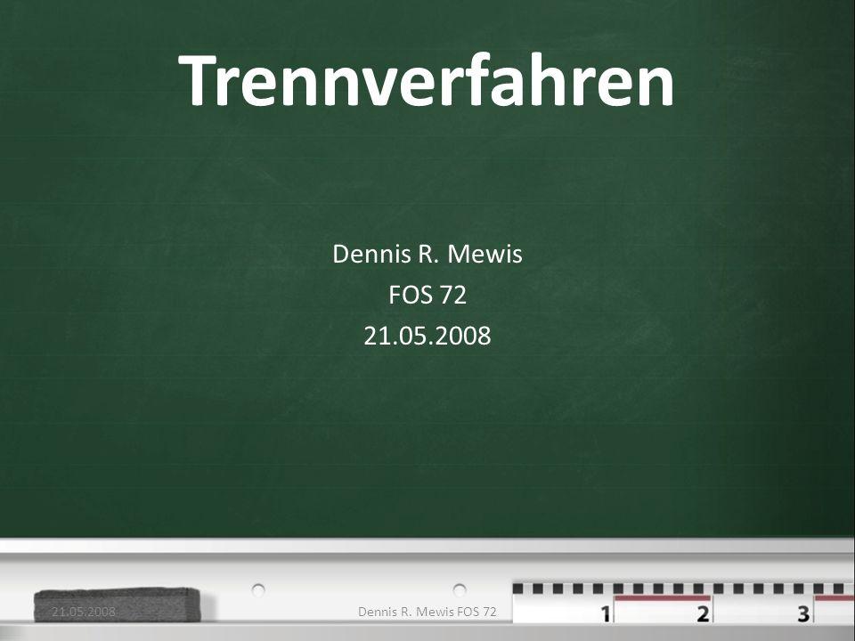 Trennverfahren Dennis R. Mewis FOS 72 21.05.2008 21.05.2008 21.05.2008
