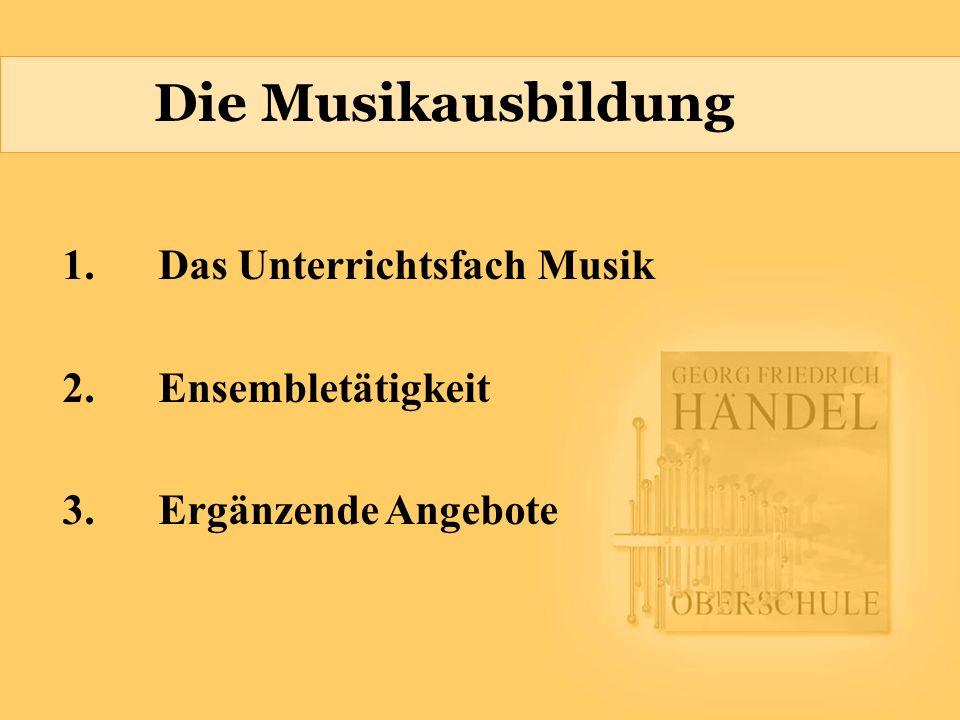 Die Musikausbildung 1. Das Unterrichtsfach Musik 2. Ensembletätigkeit