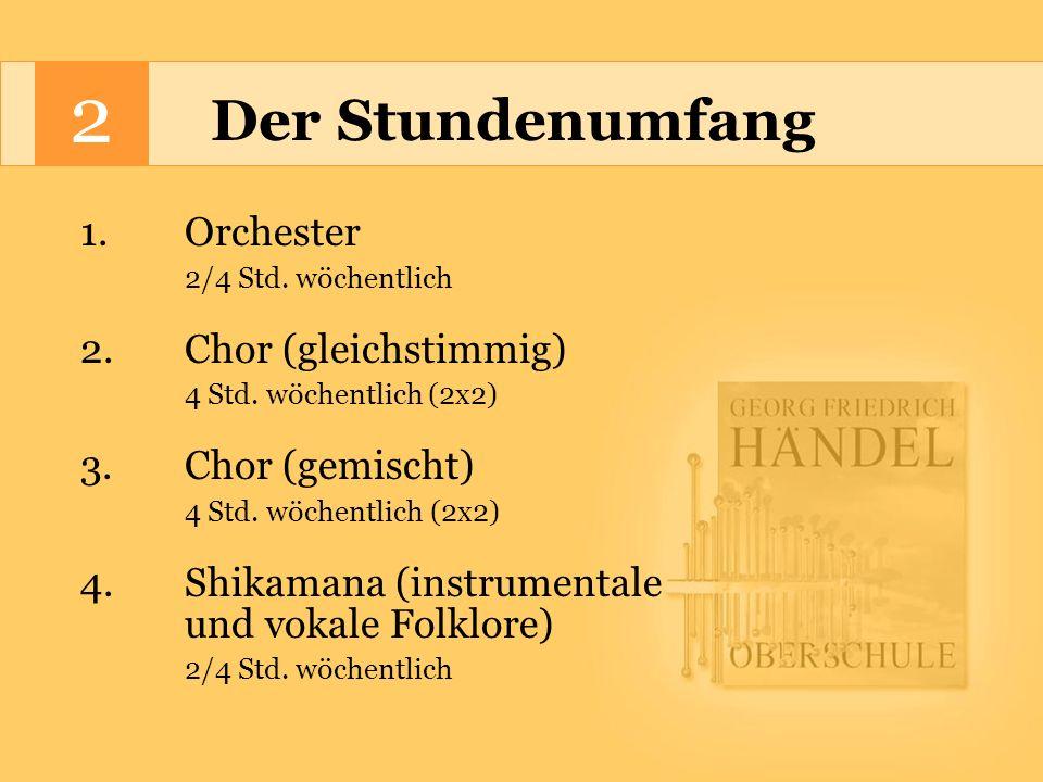 2 Der Stundenumfang 1. Orchester 2/4 Std. wöchentlich