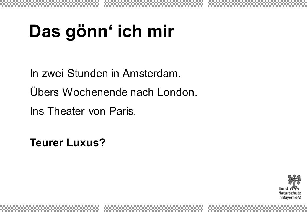 Das gönn' ich mir In zwei Stunden in Amsterdam.