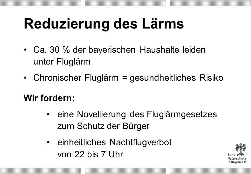 Reduzierung des Lärms Ca. 30 % der bayerischen Haushalte leiden unter Fluglärm. Chronischer Fluglärm = gesundheitliches Risiko.