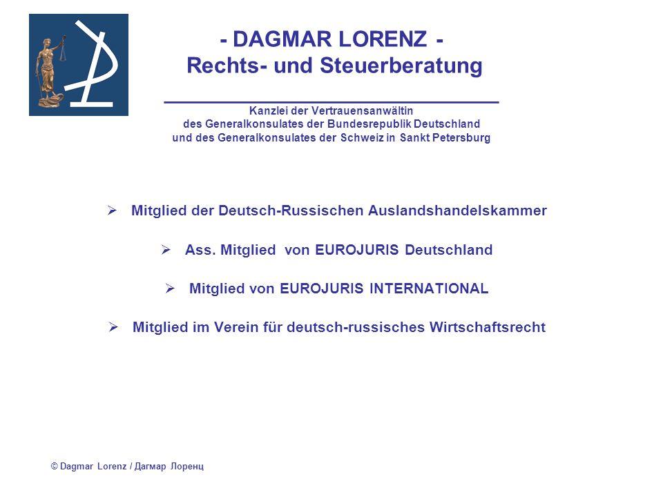 - DAGMAR LORENZ - Rechts- und Steuerberatung ___________________________ Kanzlei der Vertrauensanwältin des Generalkonsulates der Bundesrepublik Deutschland und des Generalkonsulates der Schweiz in Sankt Petersburg