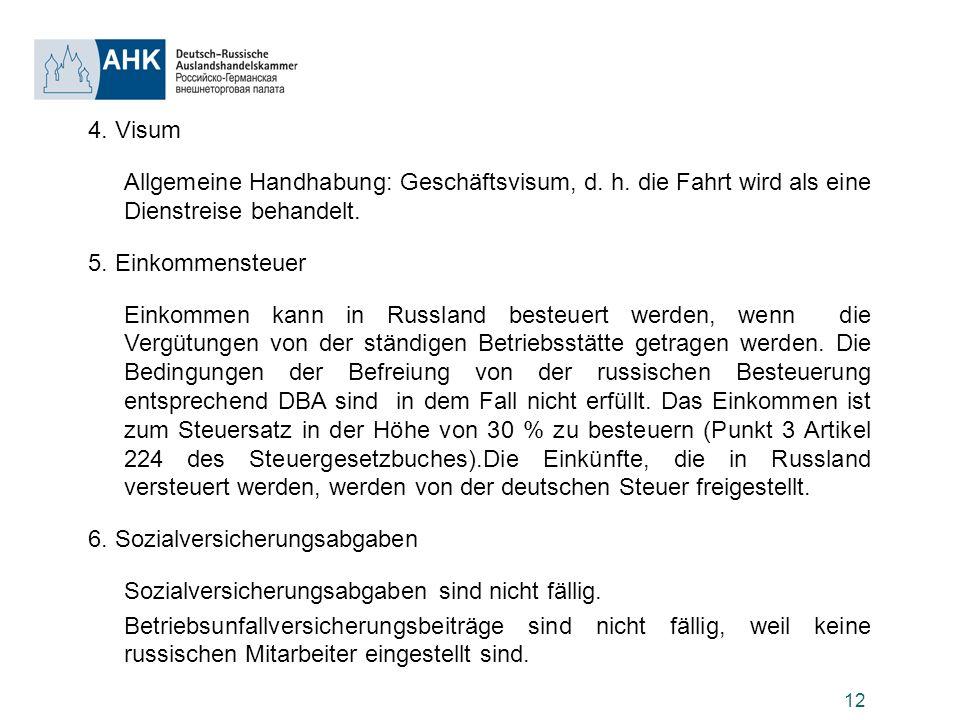 4. Visum Allgemeine Handhabung: Geschäftsvisum, d. h. die Fahrt wird als eine Dienstreise behandelt.