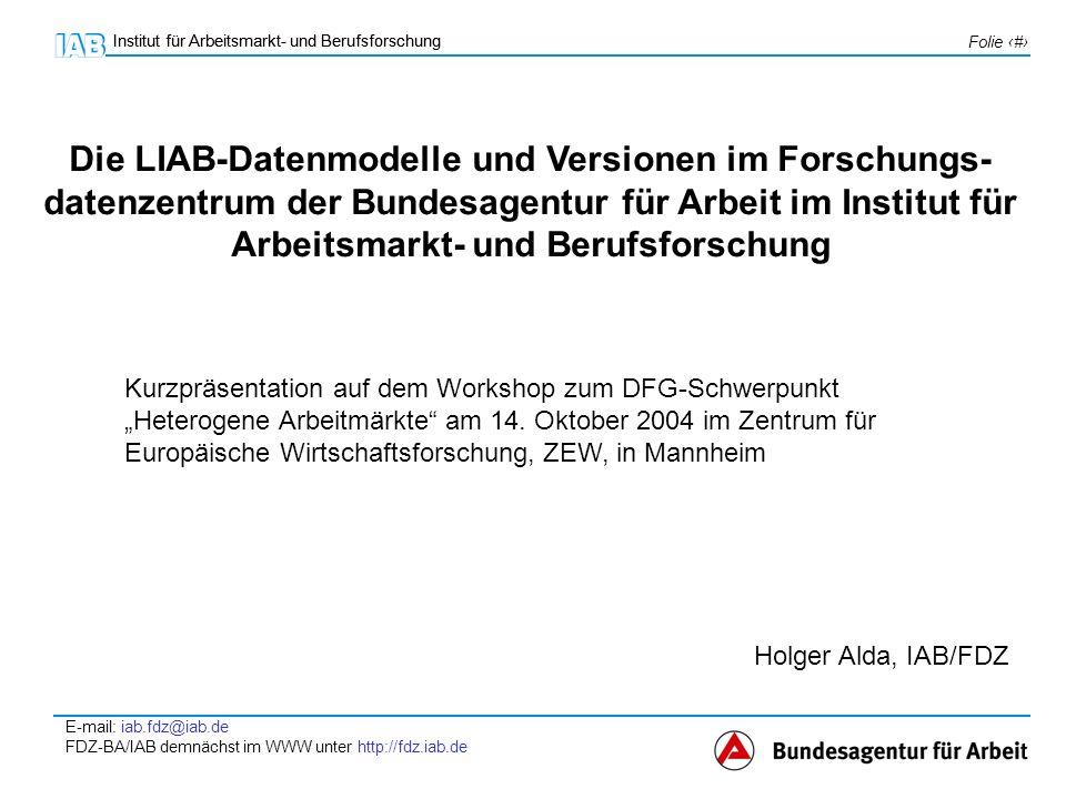 Die LIAB-Datenmodelle und Versionen im Forschungs-datenzentrum der Bundesagentur für Arbeit im Institut für Arbeitsmarkt- und Berufsforschung
