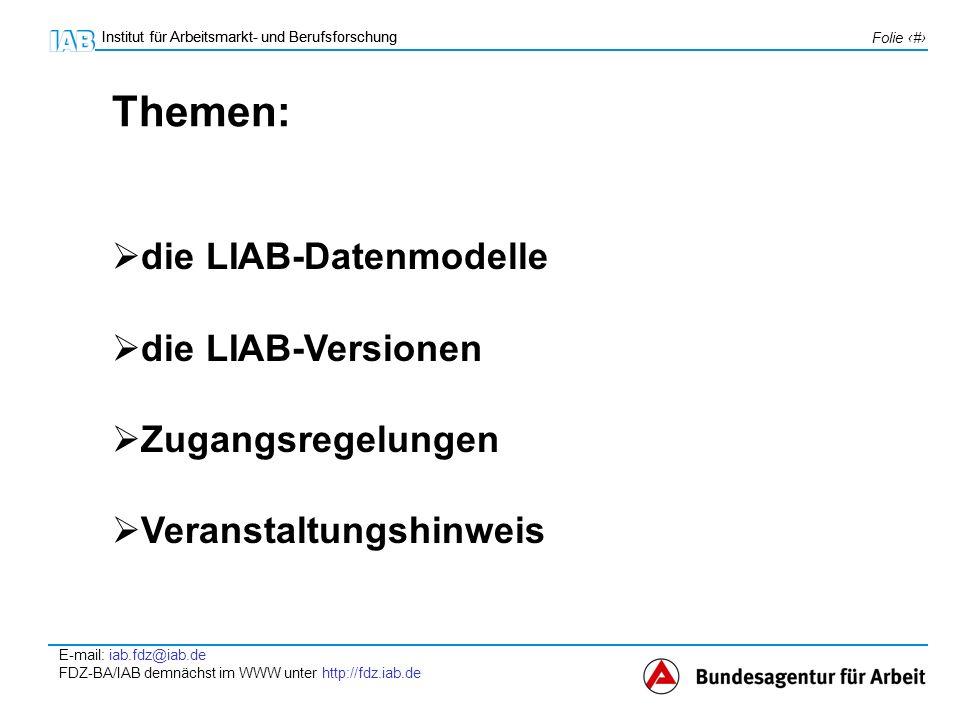 Themen: die LIAB-Datenmodelle die LIAB-Versionen Zugangsregelungen