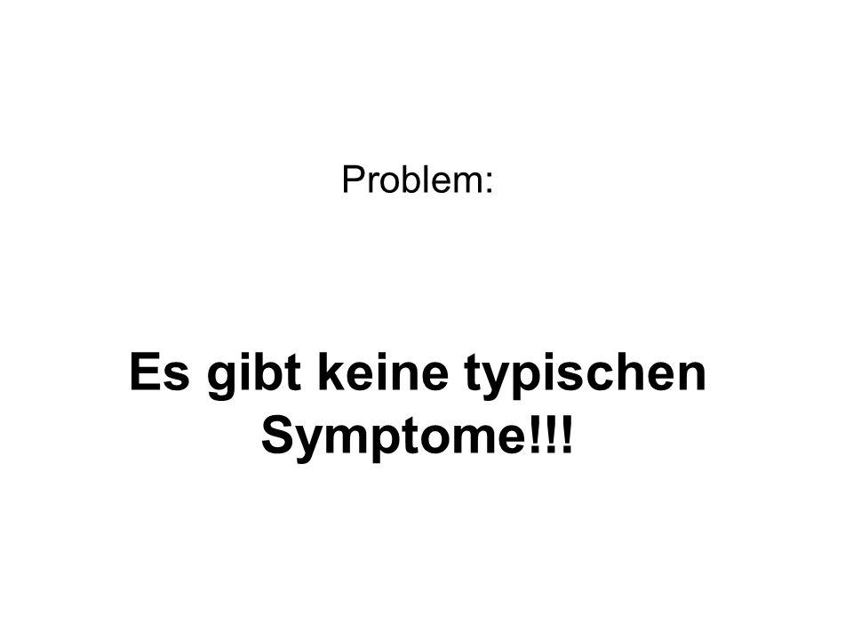 Es gibt keine typischen Symptome!!!