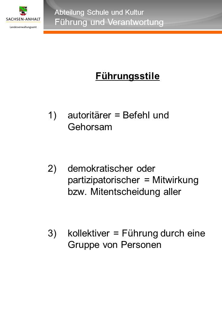 Führungsstile autoritärer = Befehl und Gehorsam. demokratischer oder partizipatorischer = Mitwirkung bzw. Mitentscheidung aller.