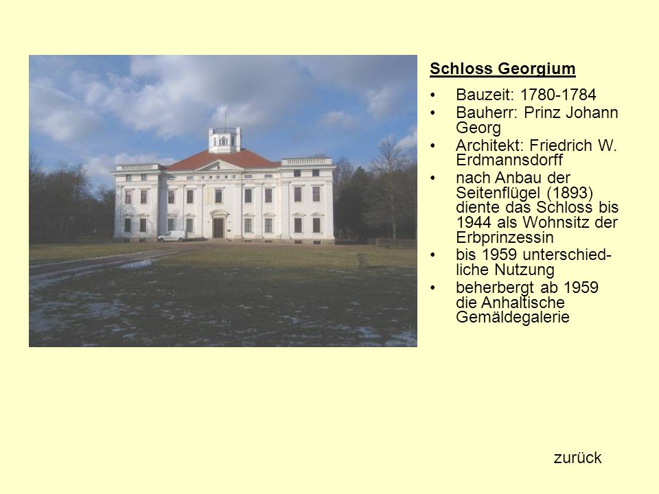 Schloss Georgium Bauzeit: 1780-1784. Bauherr: Prinz Johann Georg. Architekt: Friedrich W. Erdmannsdorff.