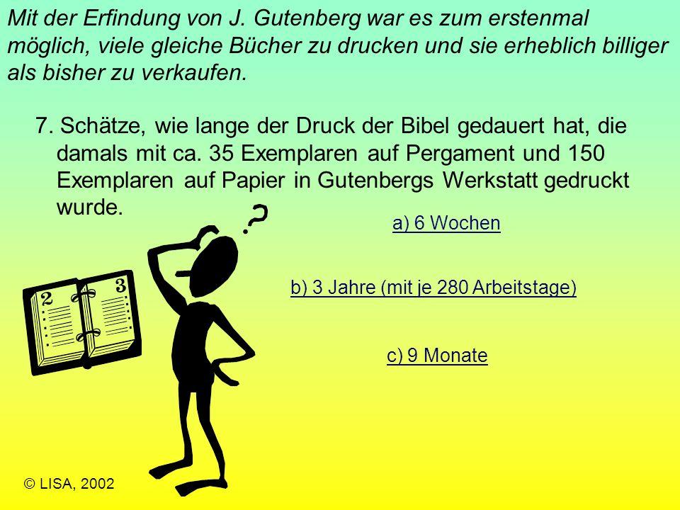 Mit der Erfindung von J. Gutenberg war es zum erstenmal möglich, viele gleiche Bücher zu drucken und sie erheblich billiger als bisher zu verkaufen.