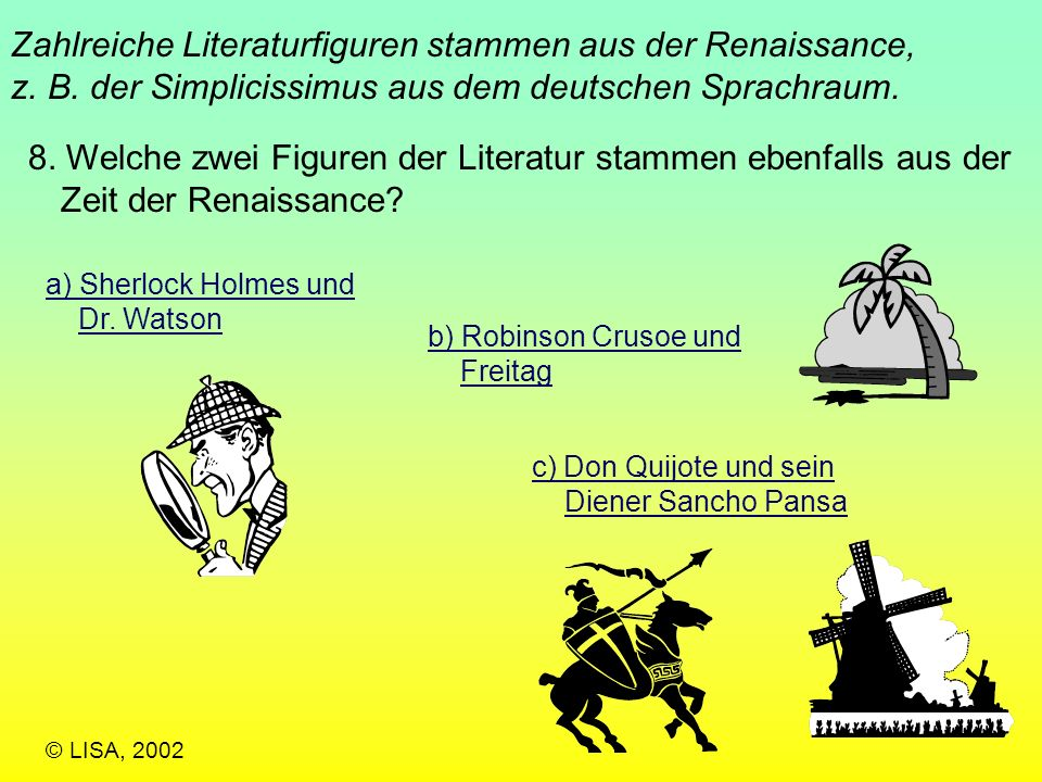 Zahlreiche Literaturfiguren stammen aus der Renaissance, z. B