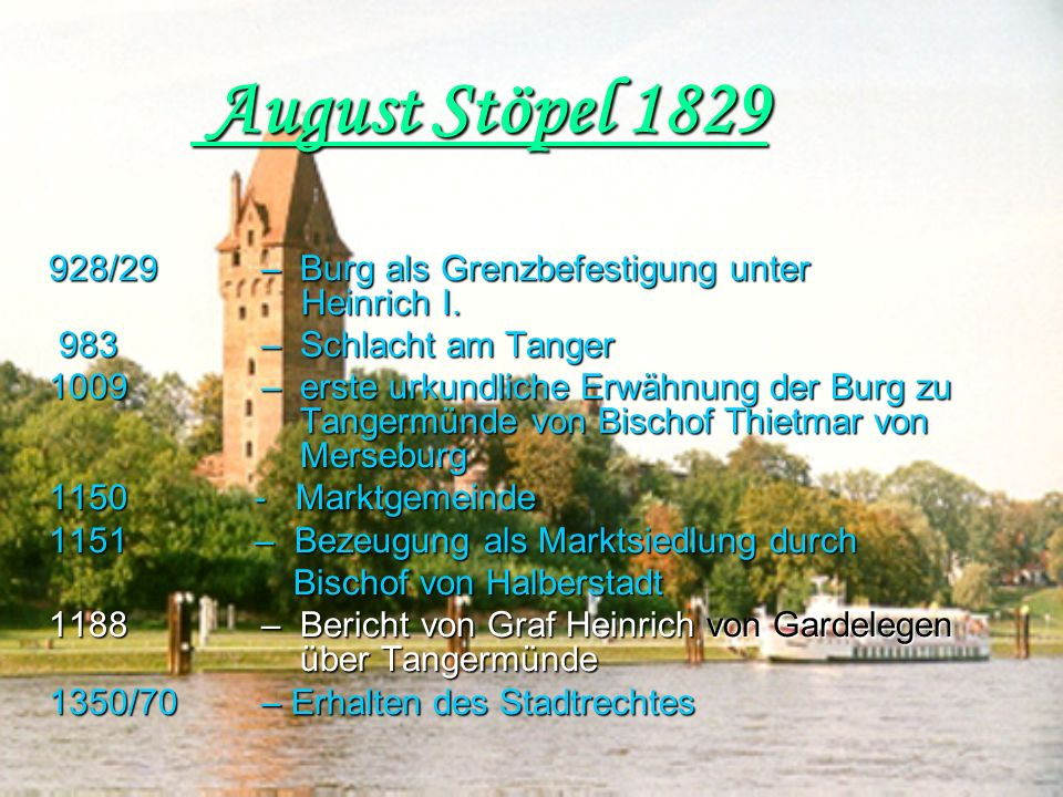 August Stöpel 1829 928/29 – Burg als Grenzbefestigung unter Heinrich I. 983 – Schlacht am Tanger.