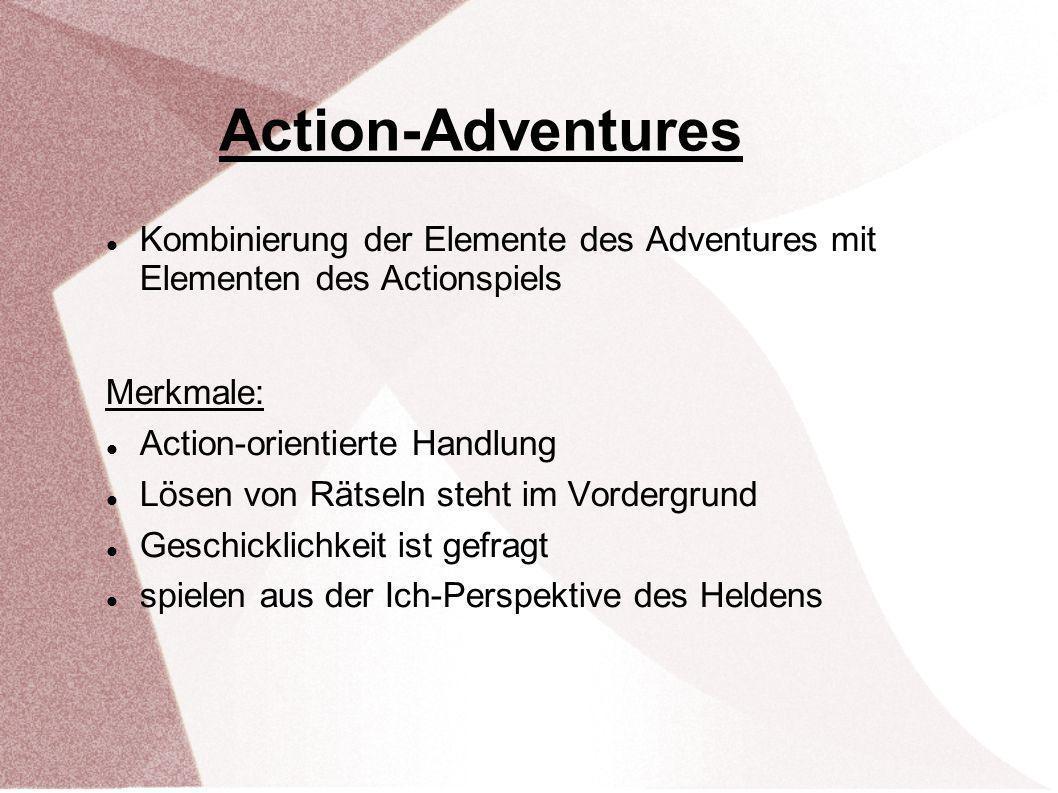 Action-Adventures Kombinierung der Elemente des Adventures mit Elementen des Actionspiels. Merkmale: