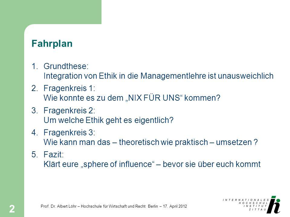 Fahrplan 1. Grundthese: Integration von Ethik in die Managementlehre ist unausweichlich.