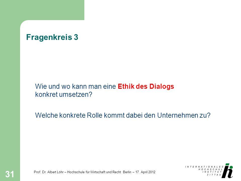 Fragenkreis 3 Wie und wo kann man eine Ethik des Dialogs konkret umsetzen.