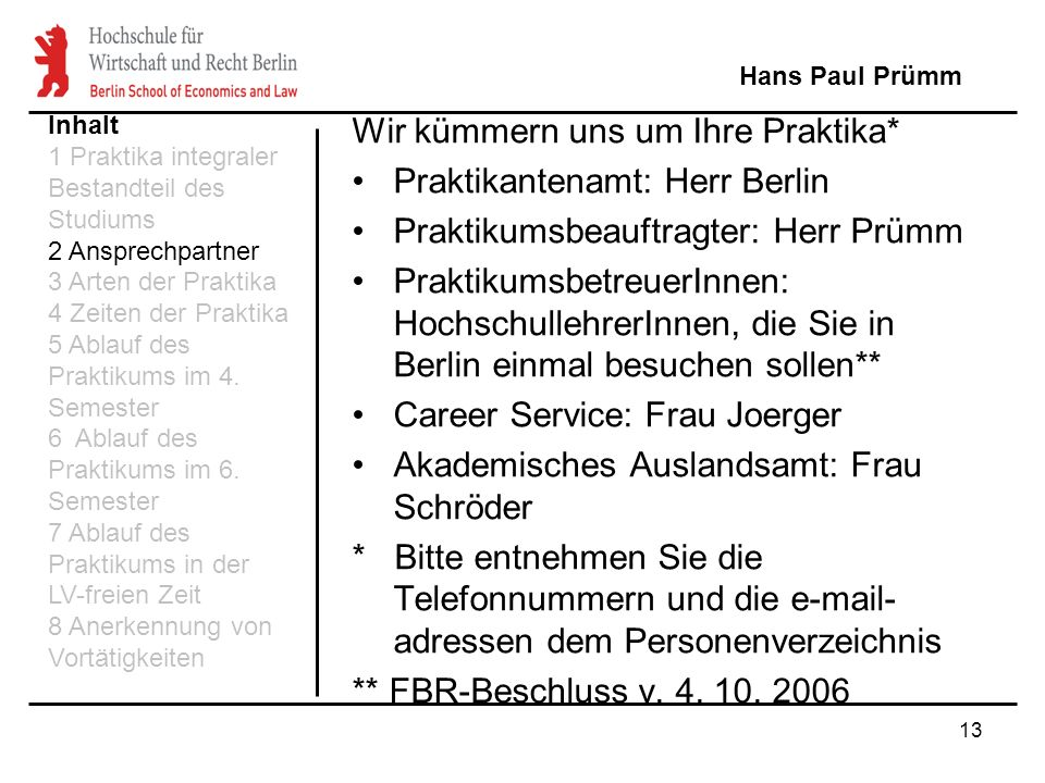 Wir kümmern uns um Ihre Praktika* Praktikantenamt: Herr Berlin