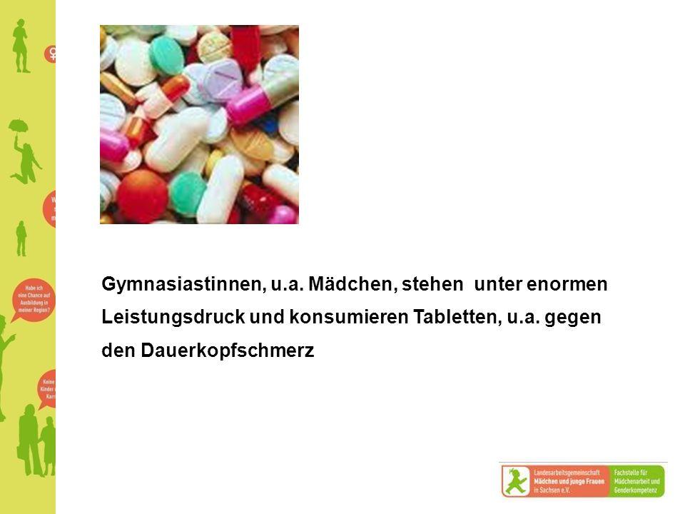 Gymnasiastinnen, u.a.Mädchen, stehen unter enormen Leistungsdruck und konsumieren Tabletten, u.a.