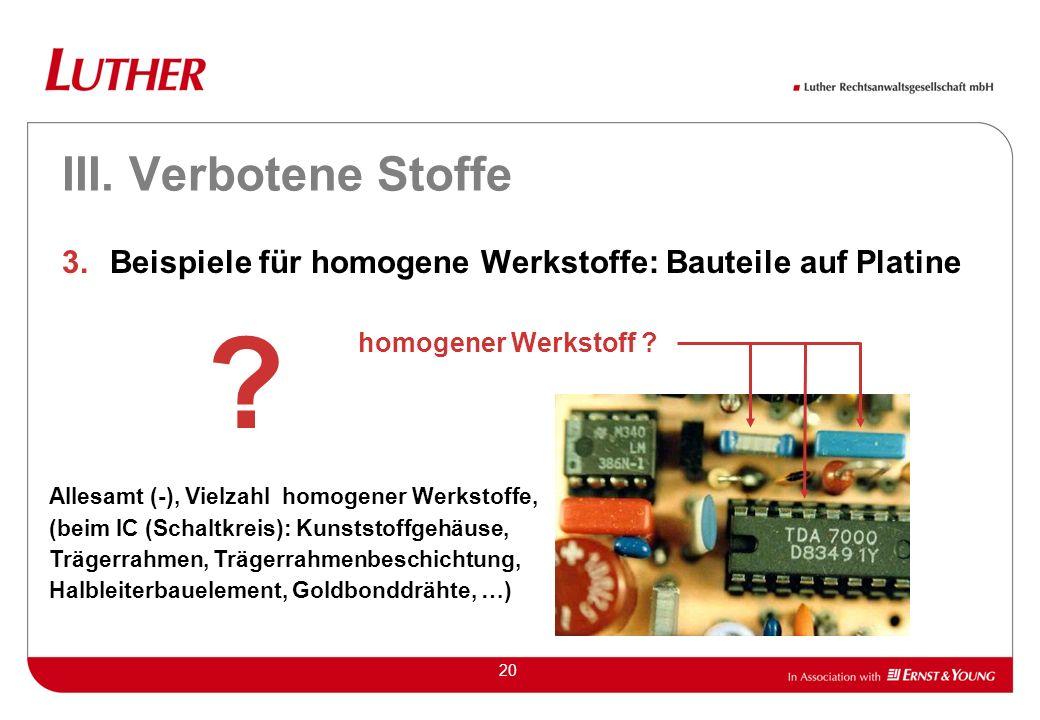 III. Verbotene Stoffe Beispiele für homogene Werkstoffe: Bauteile auf Platine. homogener Werkstoff