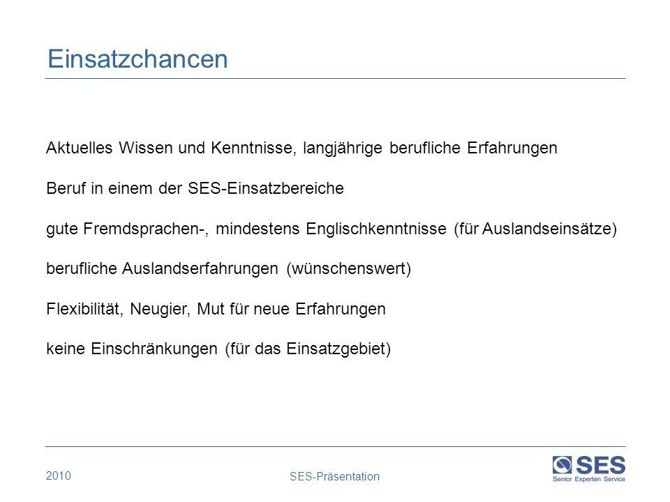 Einsatzchancen Aktuelles Wissen und Kenntnisse, langjährige berufliche Erfahrungen. Beruf in einem der SES-Einsatzbereiche.