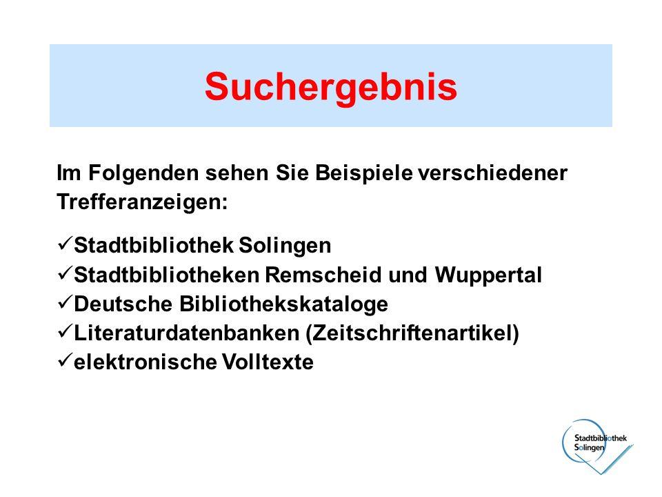 Suchergebnis Im Folgenden sehen Sie Beispiele verschiedener Trefferanzeigen: Stadtbibliothek Solingen.