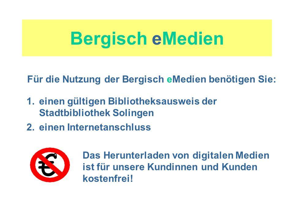 Bergisch eMedien Für die Nutzung der Bergisch eMedien benötigen Sie: